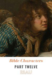 Bible Characters Part Twelve: Esau