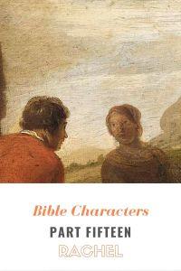 Bible Characters Part Fifteen: Rachel