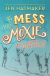 Of Mess and Moxie by Jen Hatmaker