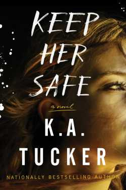 Keep Her Safe by K. A. Tucker