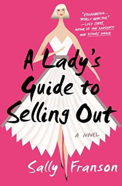 Sally Franson's debut novel, A Lady's Guide to Selling Out has been highly praised in the media.