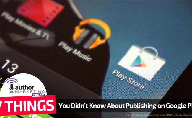 7 Things You Didn T Know About Publishing On Google Play