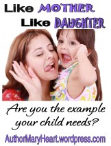 """Have you ever heard the saying """"Like mother; like daughter?"""" Do you know that you are one of your child's biggest influences?"""