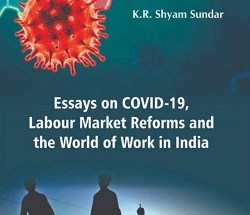 Impact of Covid-19, Reforms, Poor Governance on Labour Rights in India