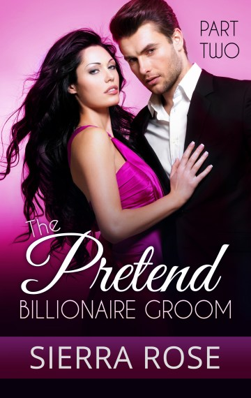 The Pretend Billionaire Groom – Part 2