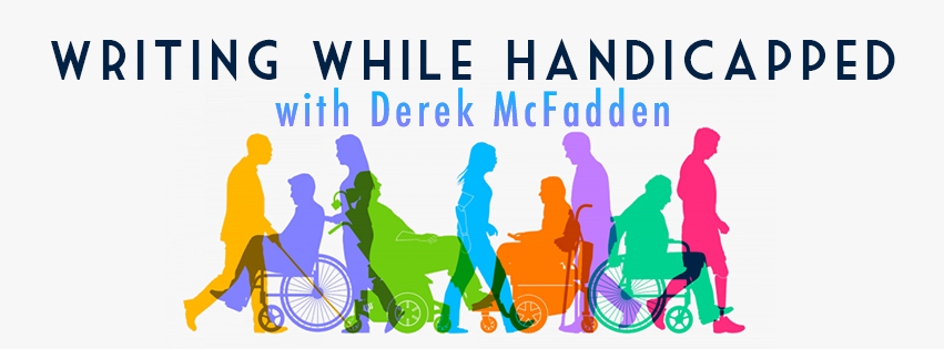 On Writing While Handicapped