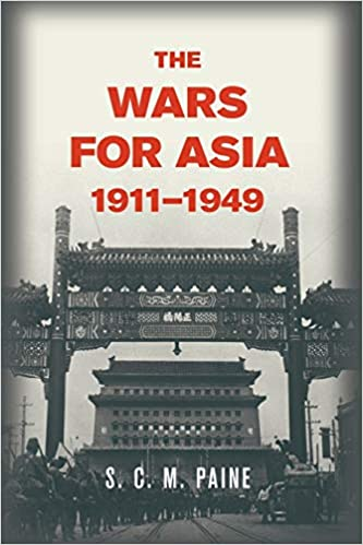 S. C. M. Paine The Wars for Asia 1911-1949