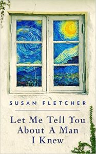 Let Me Tell You About a Man I Knew by Susan Fletcher