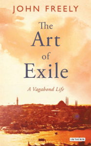 The Art of Exile. A Vagabond Life by Dr John Freely