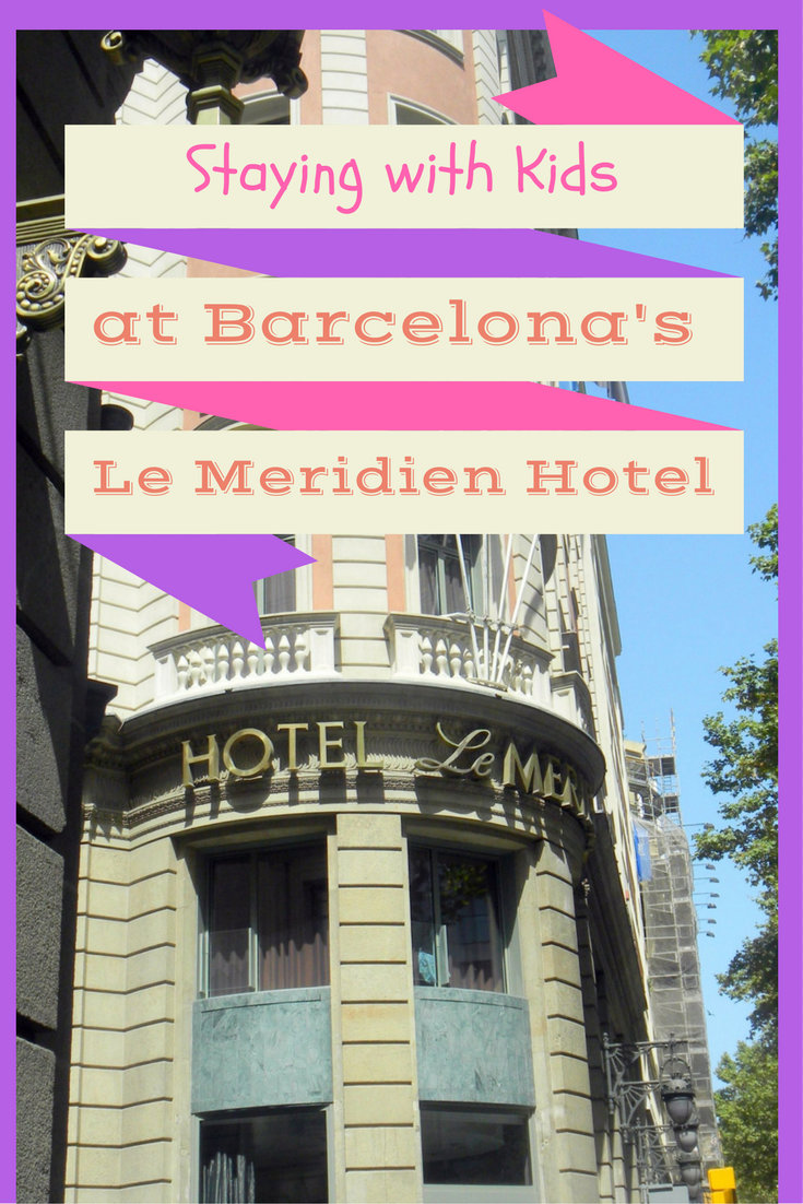 Staying with Kids at Barcelona's Le Meridien pin