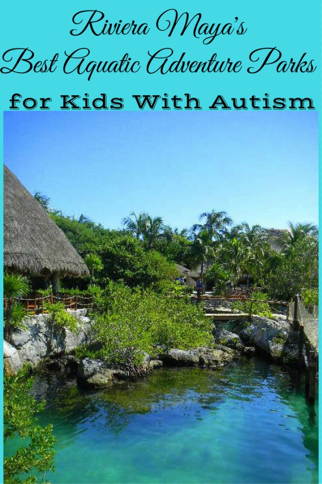 Riviera Maya's Best Aquatic Adventure Parks for Kids With Autism pin