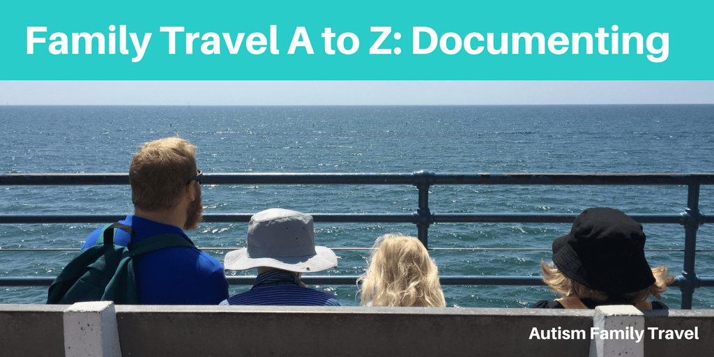 Family Travel A to Z: Documenting (Featured) - autismfamilytravel.com