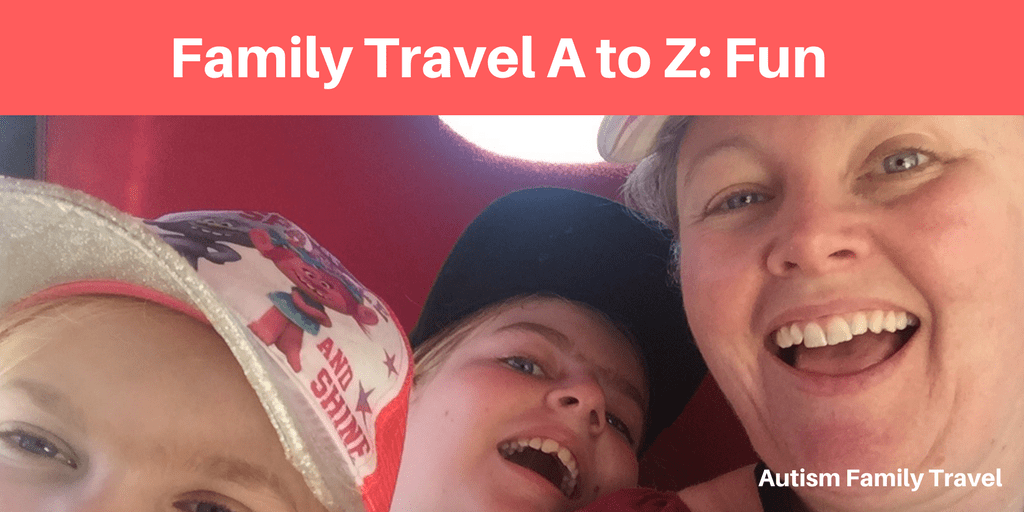 Family Travel A to Z: Fun (Featured) - autismfamilytravel.com