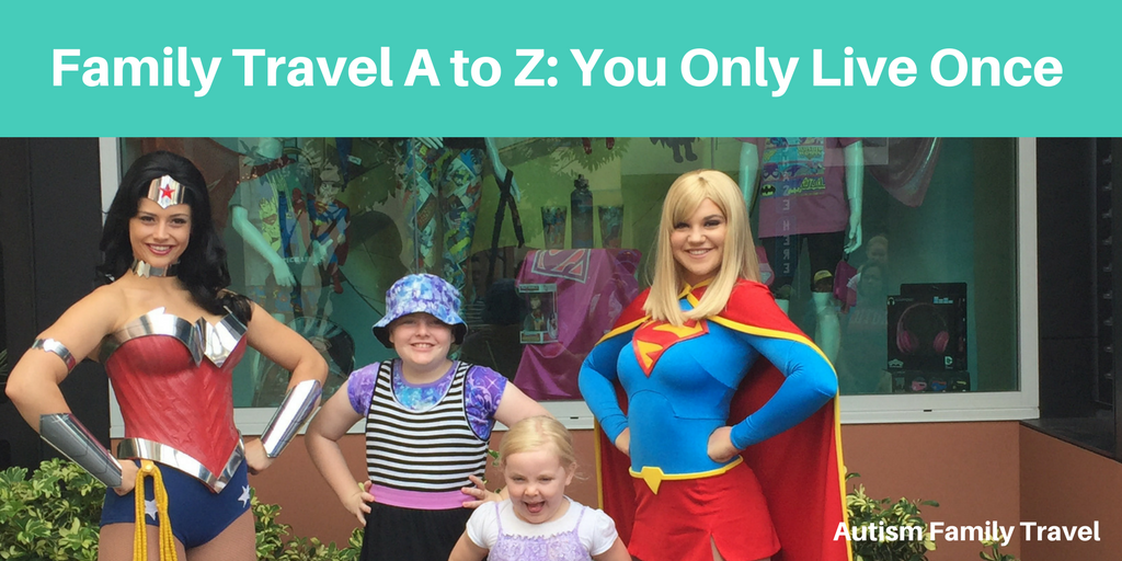 Family Travel A to Z: You Only Live Once (Featured) - autismfamilytravel.com