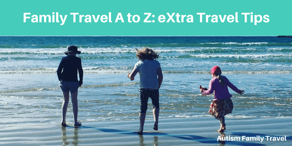 Family Travel A to Z: eXtra Travel Tips (Featured) - autismfamilytravel.com