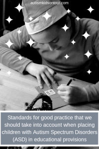 Standards for good practice that we should take into account when placing children with Autism Spectrum Disorders (ASD) in educational provisions