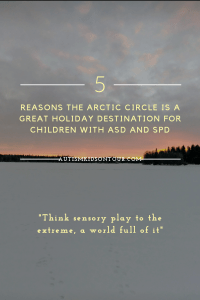 5 reasons why the Arctic Circle is a brilliant holiday destination for children with ASD or SPD!
