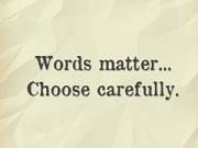choose word carfully