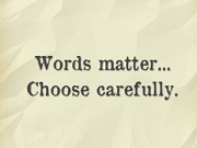 choose word carfully