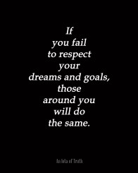If-you-fail-to-respect-your-dreams-and-goals-those-around-you-will-do-the-same.-8x10