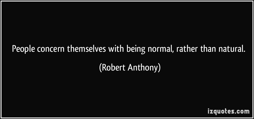quote-people-concern-themselves-with-being-normal-rather-than-natural-robert-anthony-323383