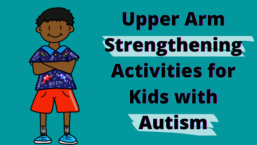 Upper Arm Strengthening Activities for Kids with Autism