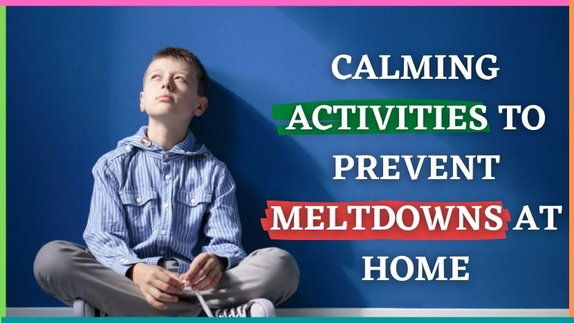 Calming activities to prevent meltdown at home