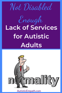 Not disabled enough lack of services for autistic adults