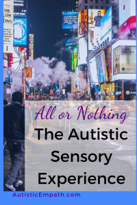 All or Nothing the Autistic Sensory Experience