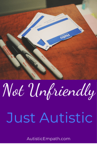 Not Unfriendly Just Autistic