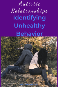 Autistic Relationships Identifying Unhealthy Behavior