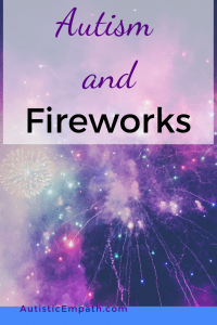 "Purple and black text reading ""Autism and Fireworks"" over a picture of multicolored fireworks in a night sky"