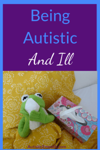 """An old Kermit the Frog puppet in bed under a yellow patterned quilt with a box of kleenex, holding one tissue to his face. Blue and White text on a purple background reads """"Being Autistic and Ill"""""""
