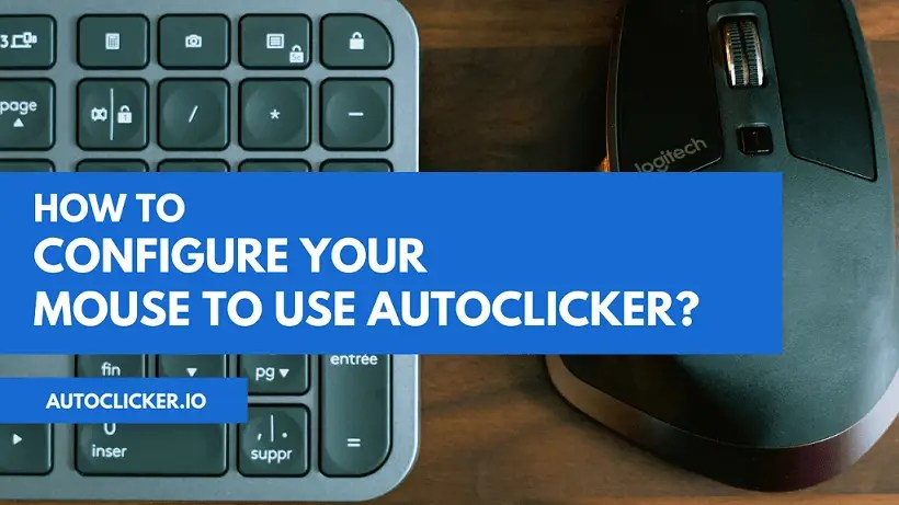 How to Configure your Mouse to Use AutoClicker?