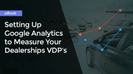 Free eBook: Setting Up Google Analytics to Measure Your Dealerships VDP Performance