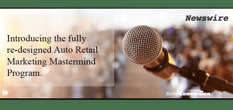 Introducing the enhanced Auto Retail Marketing Mastermind Program