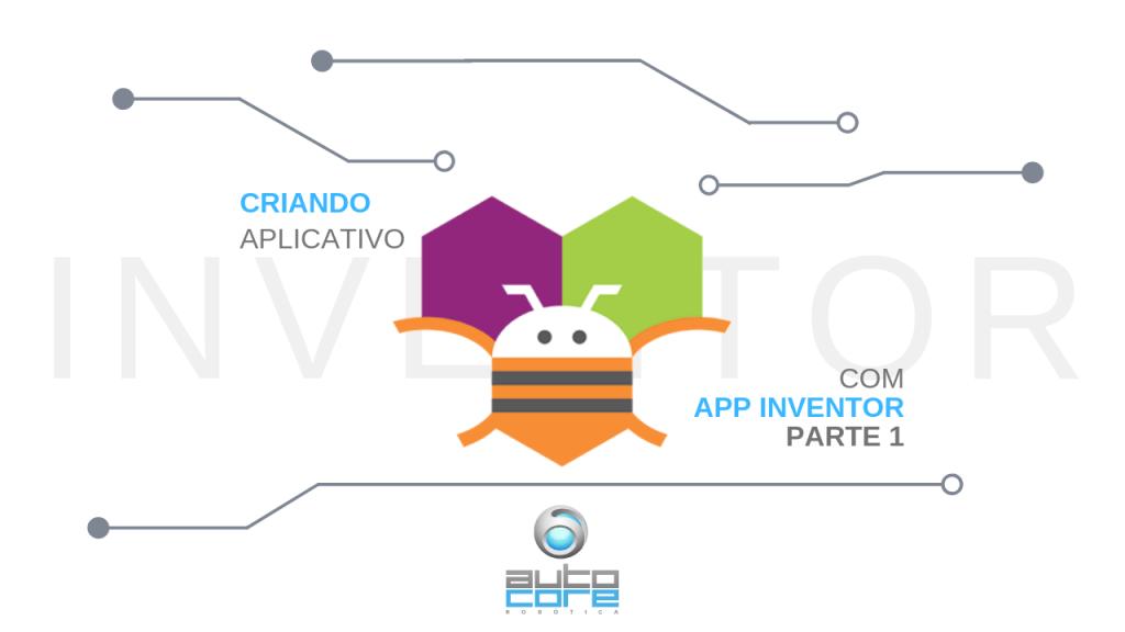 Criando aplicativo com App Inventor: Parte 1 – AutoCore Robótica