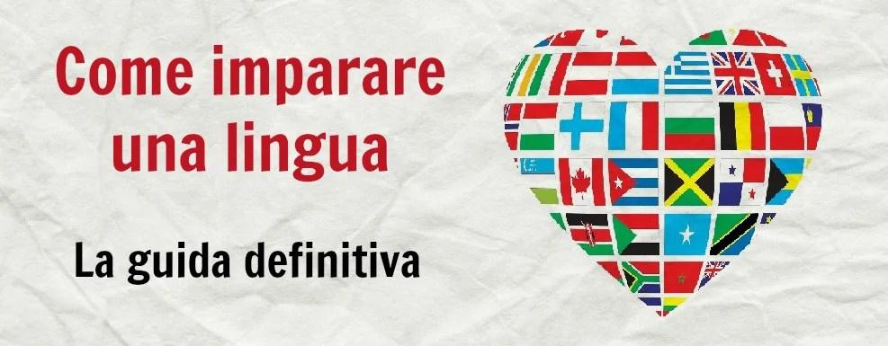 Come imparare una lingua: la guida definitiva
