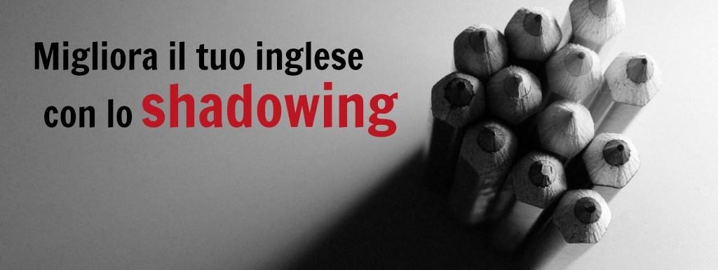 Scopri lo Shadowing: la tecnica definitiva per migliorare con le lingue