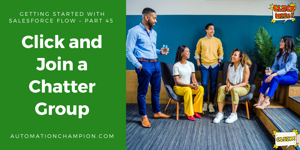 Getting Started with Salesforce Flow – Part 45 (Click and Join a Chatter Group)