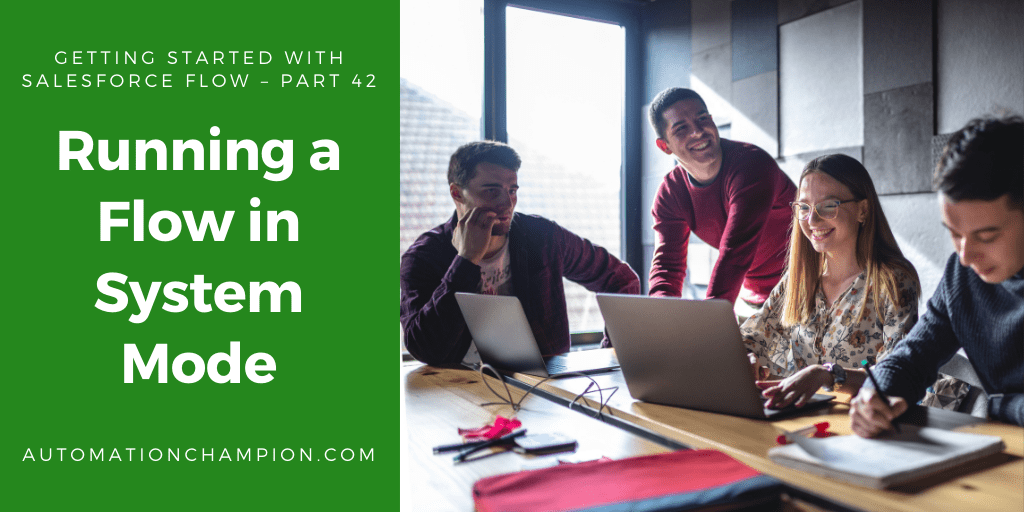 Getting Started with Salesforce Flow – Part 42 (Running a Flow in System Mode)