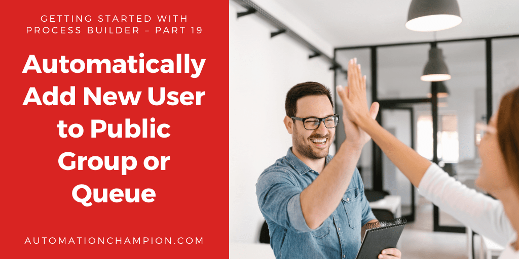 Getting Started with Process Builder – Part 19 (Automatically Add New User to Public Group or Queue)