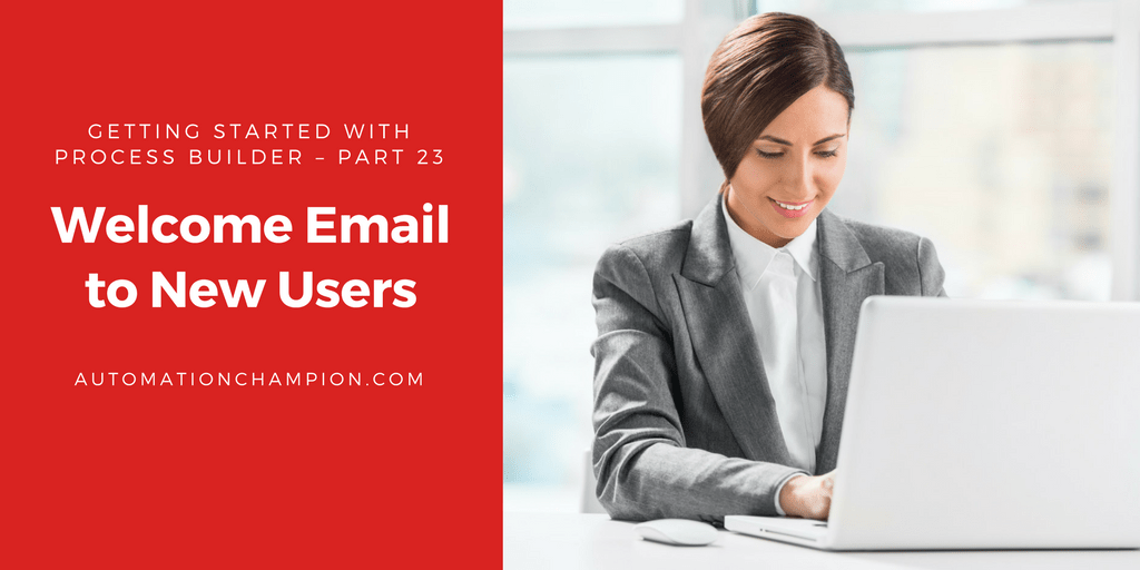 Getting Started with Process Builder – Part 23 (Welcome Email to New Users)