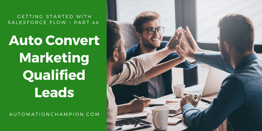 Getting Started with Salesforce Flow – Part 44 (Auto Convert Marketing Qualified Leads)