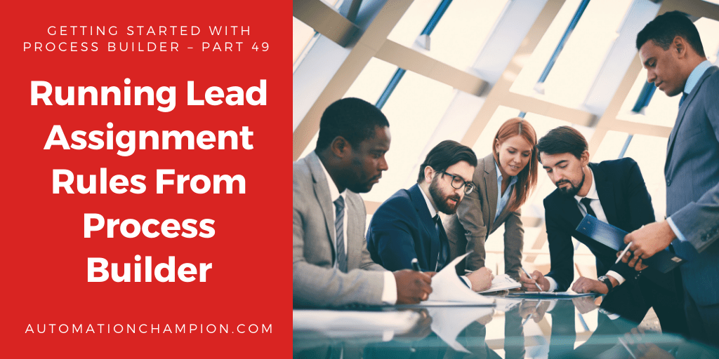 Getting Started with Process Builder – Part 49 (Running Lead Assignment Rules From Process Builder)