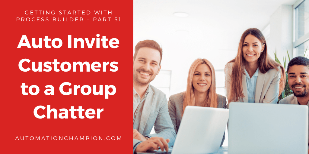 Getting Started with Process Builder – Part 51 (Auto Invite Customers to a Chatter Group)