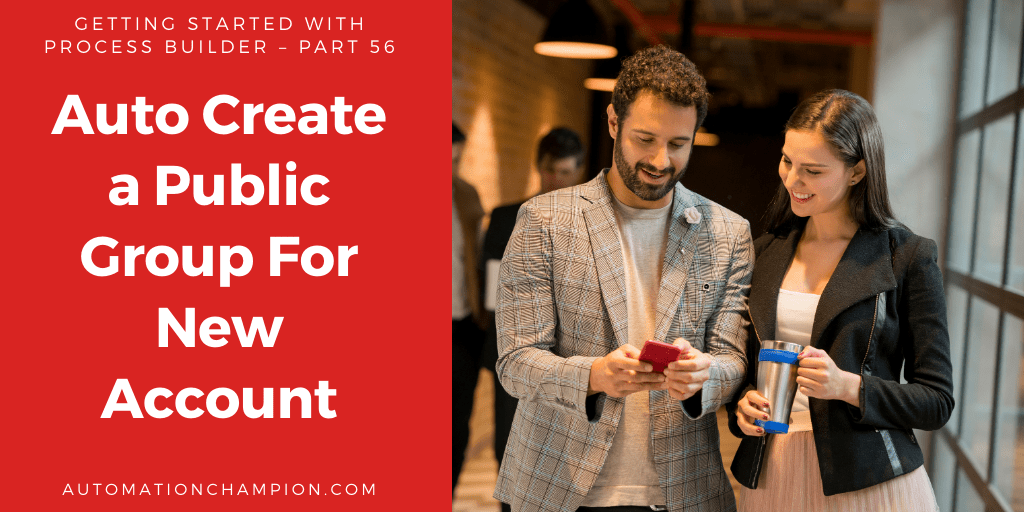 Getting Started with Process Builder – Part 56 (Auto Create a Public Group For New Account)