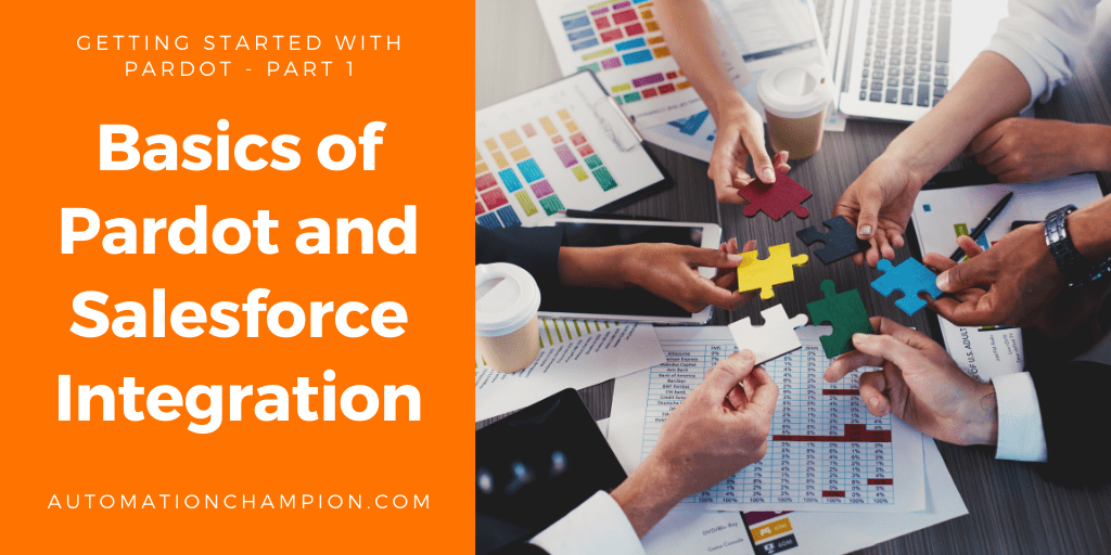 Getting Started with Pardot – Part 1 (Basics of Pardot and Salesforce Integration)