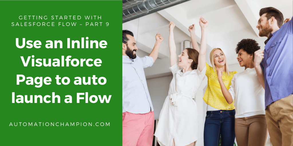 Getting Started with Salesforce Flow – Part 9 (Use an Inline Visualforce Page to auto launch a Flow)