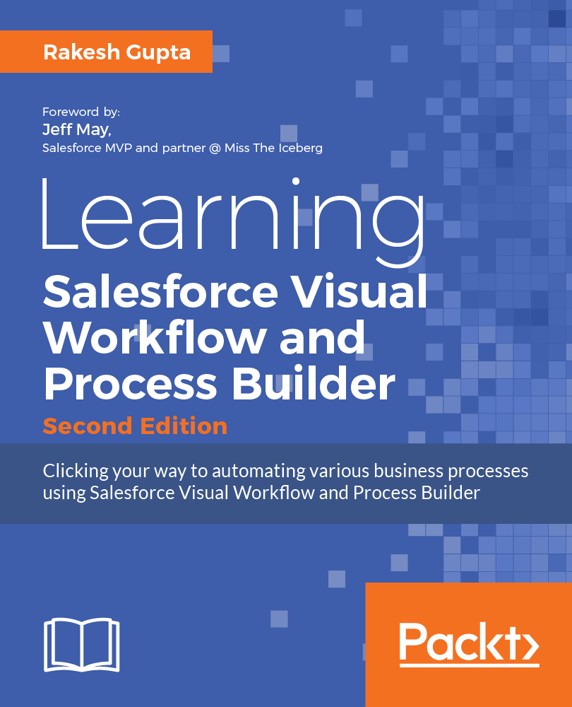 Learning Salesforce Visual Workflow – Second Edition